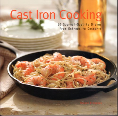 Cast Iron Cooking: 50 Gourmet Quality Dishes from Entrees to Desserts Hardcover