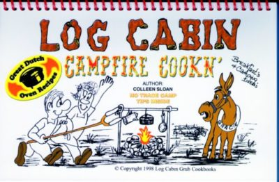 Log Cabin Grub Camp Fire Cookin Cookbook By Colleen Sloan